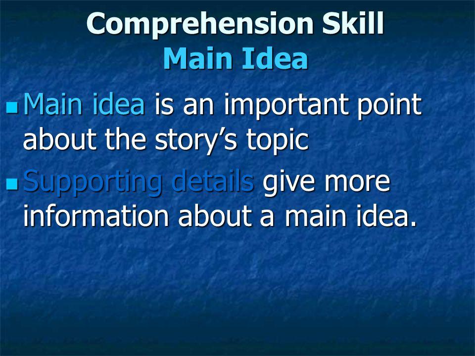 Comprehension Skill Main Idea