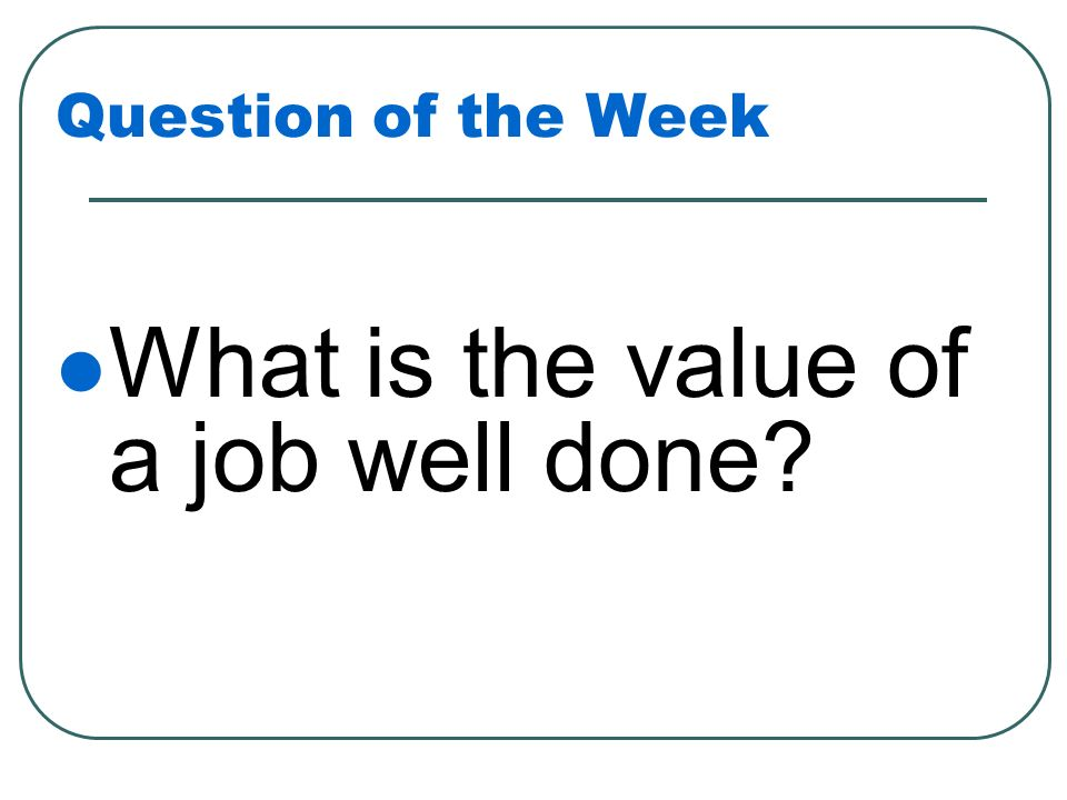 What is the value of a job well done