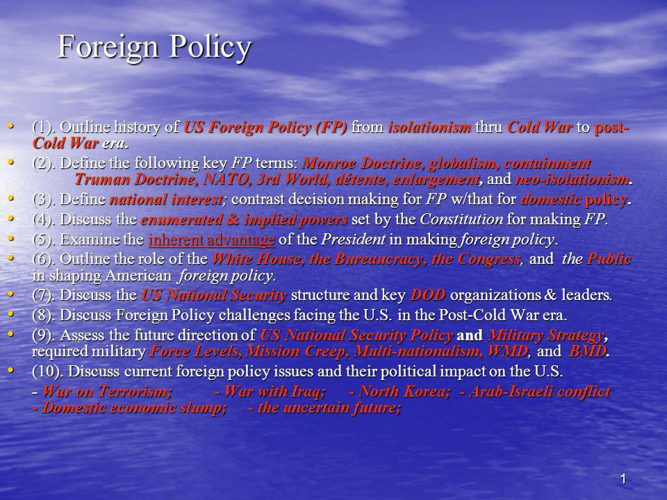 Foreign Policy (1). Outline history of US Foreign Policy (FP) from isolationism thru Cold War to post-Cold War era.
