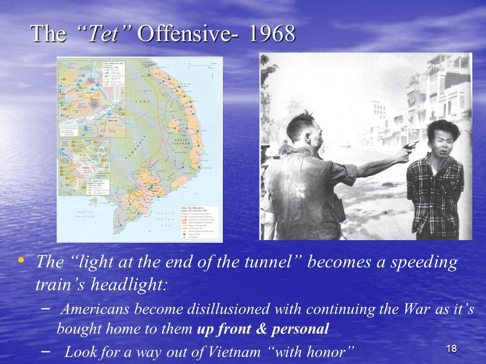 The Tet Offensive- 1968 The light at the end of the tunnel becomes a speeding train's headlight: