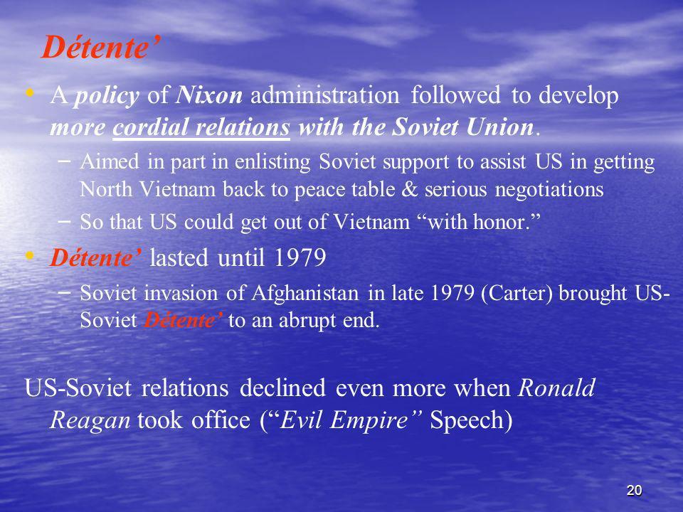 Détente' A policy of Nixon administration followed to develop more cordial relations with the Soviet Union.