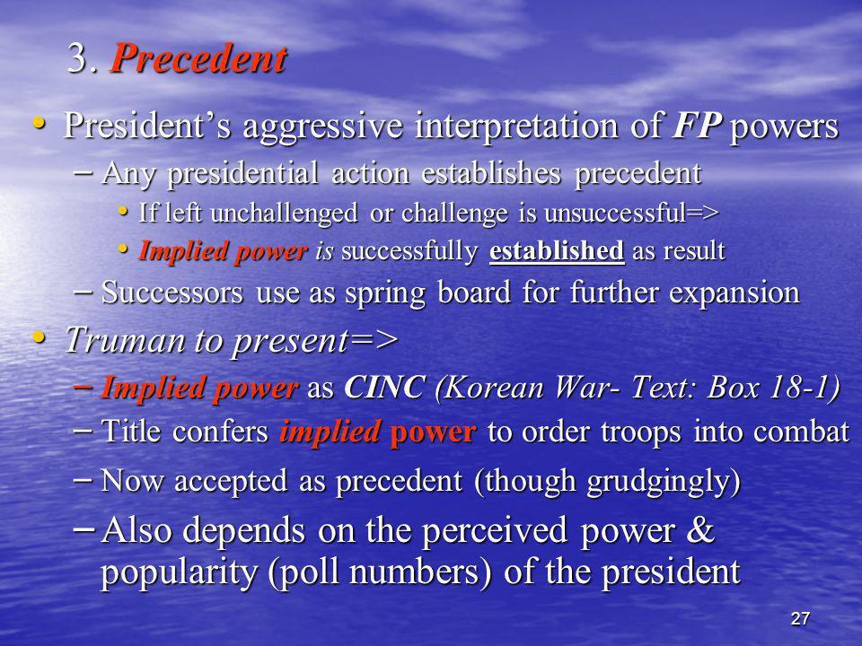 3. Precedent President's aggressive interpretation of FP powers