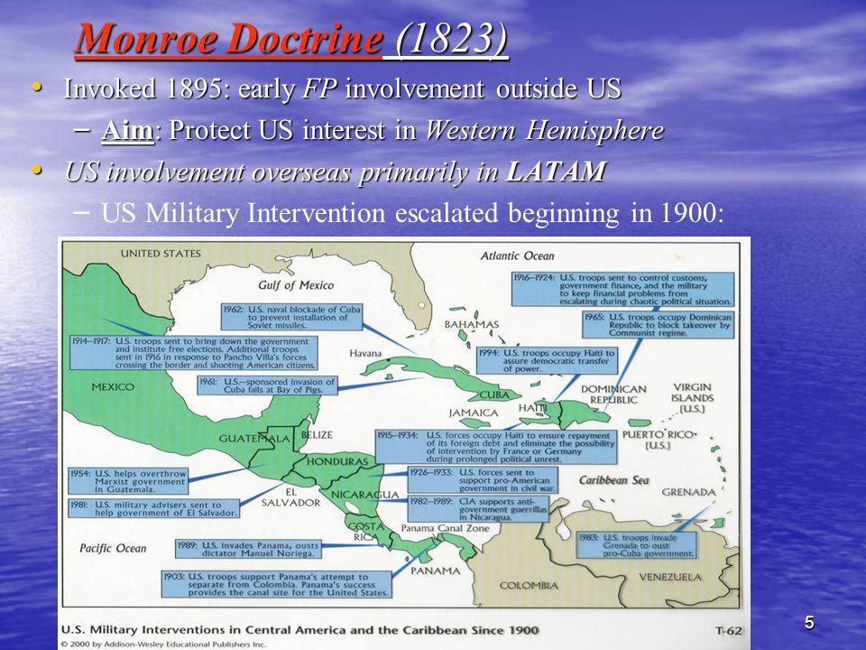 Monroe Doctrine (1823) Invoked 1895: early FP involvement outside US