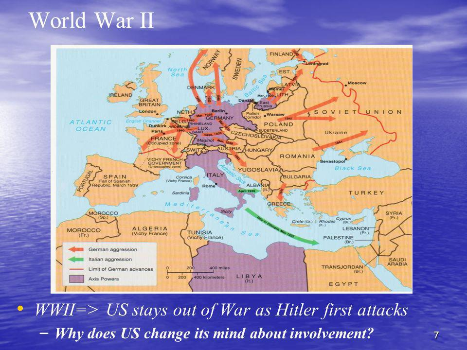 World War II WWII=> US stays out of War as Hitler first attacks