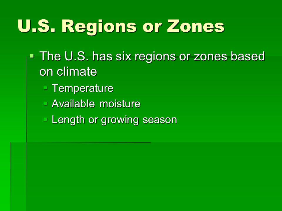 U.S. Regions or Zones The U.S. has six regions or zones based on climate. Temperature. Available moisture.