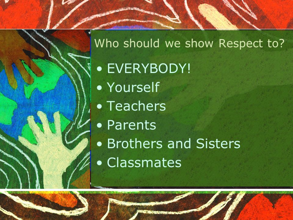 Who should we show Respect to