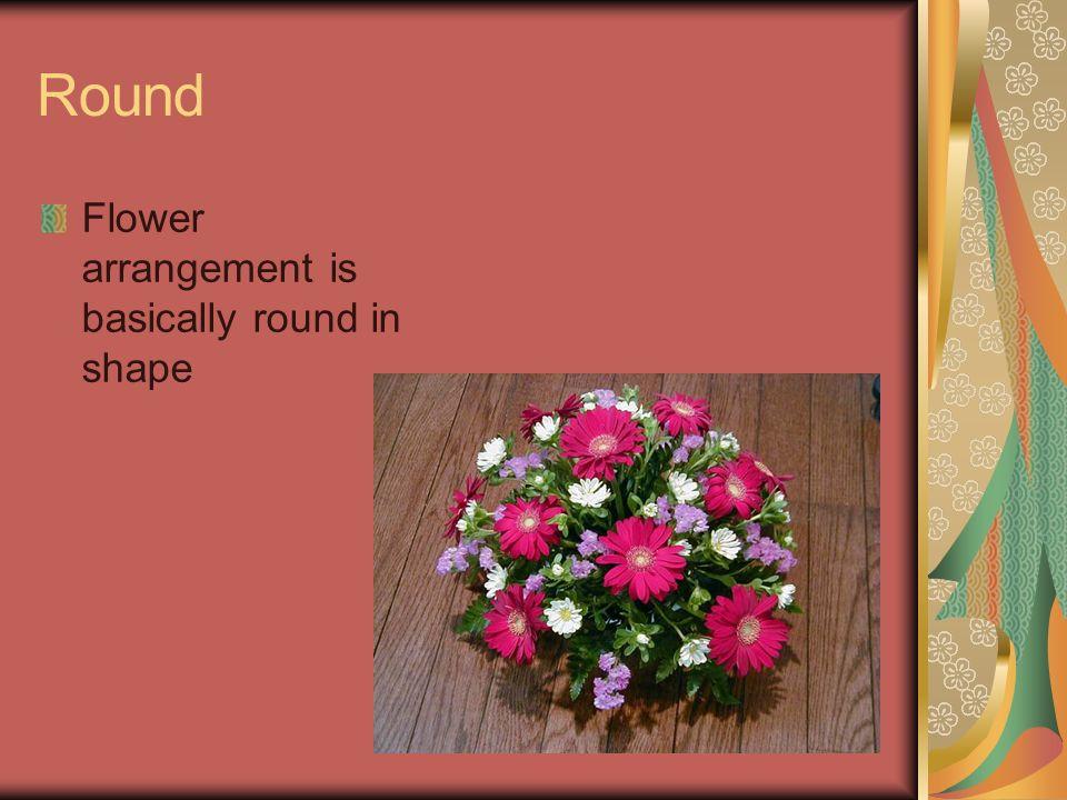 Round Flower arrangement is basically round in shape