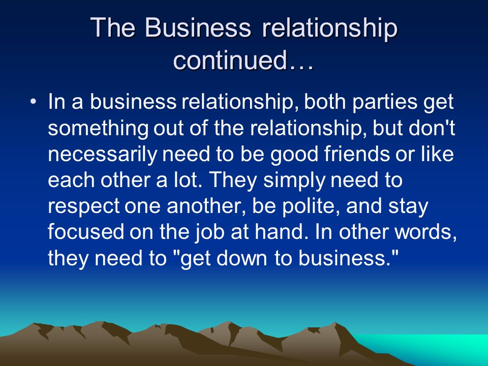 The Business relationship continued…