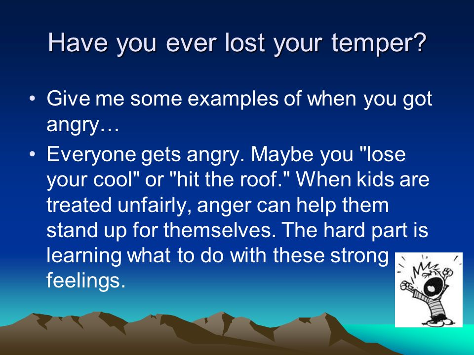 Have you ever lost your temper