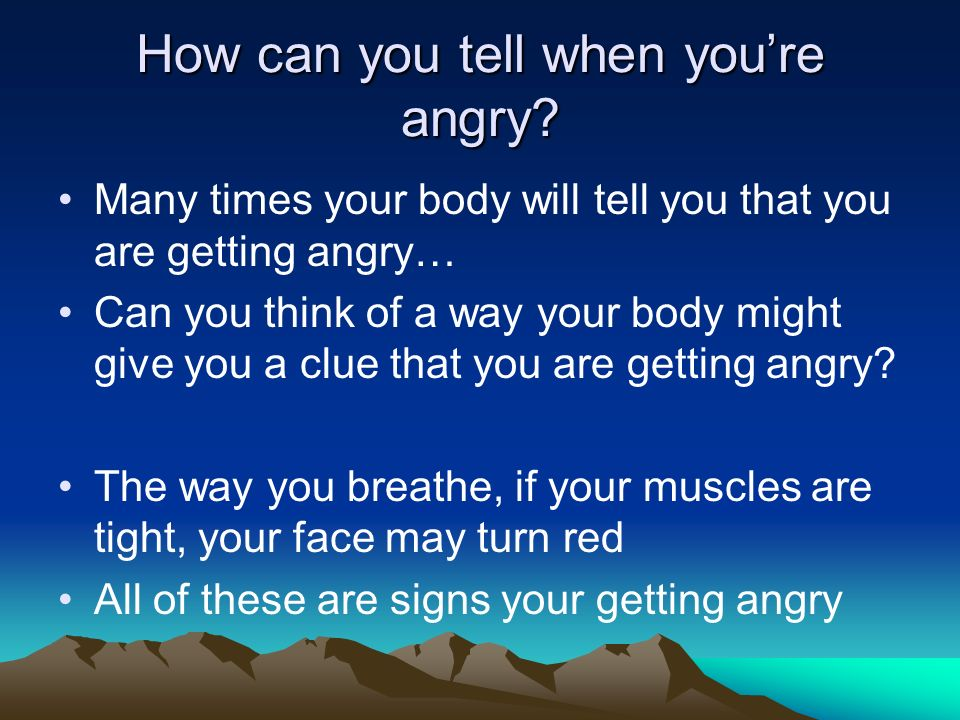 How can you tell when you're angry