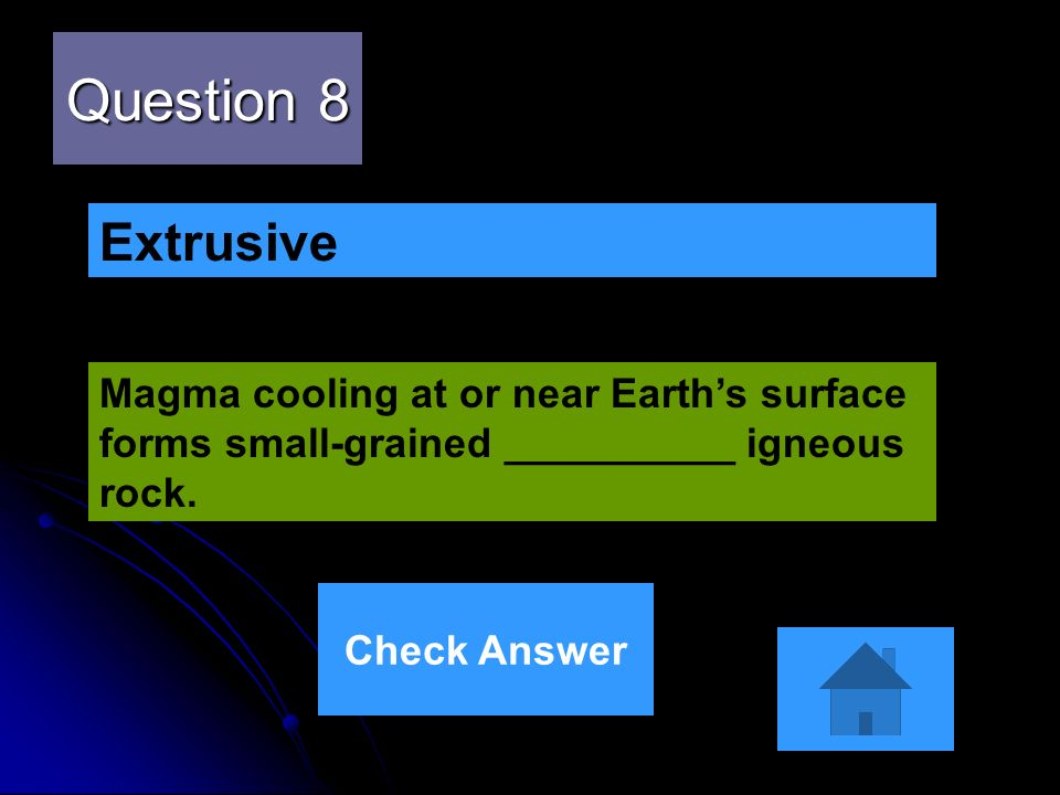 Question 8 Extrusive. Magma cooling at or near Earth's surface forms small-grained __________ igneous rock.