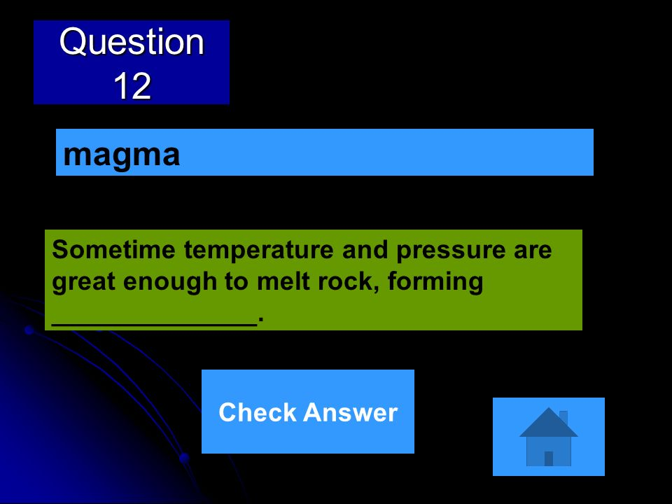 Question 12magma. Sometime temperature and pressure are great enough to melt rock, forming ______________.