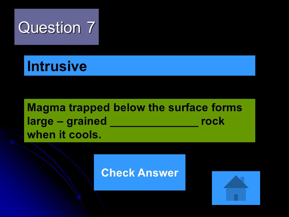 Question 7Intrusive. Magma trapped below the surface forms large – grained ______________ rock when it cools.