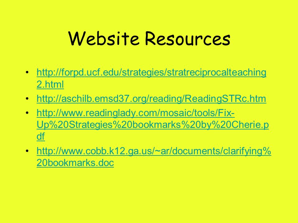 Website Resources http://forpd.ucf.edu/strategies/stratreciprocalteaching2.html. http://aschilb.emsd37.org/reading/ReadingSTRc.htm.