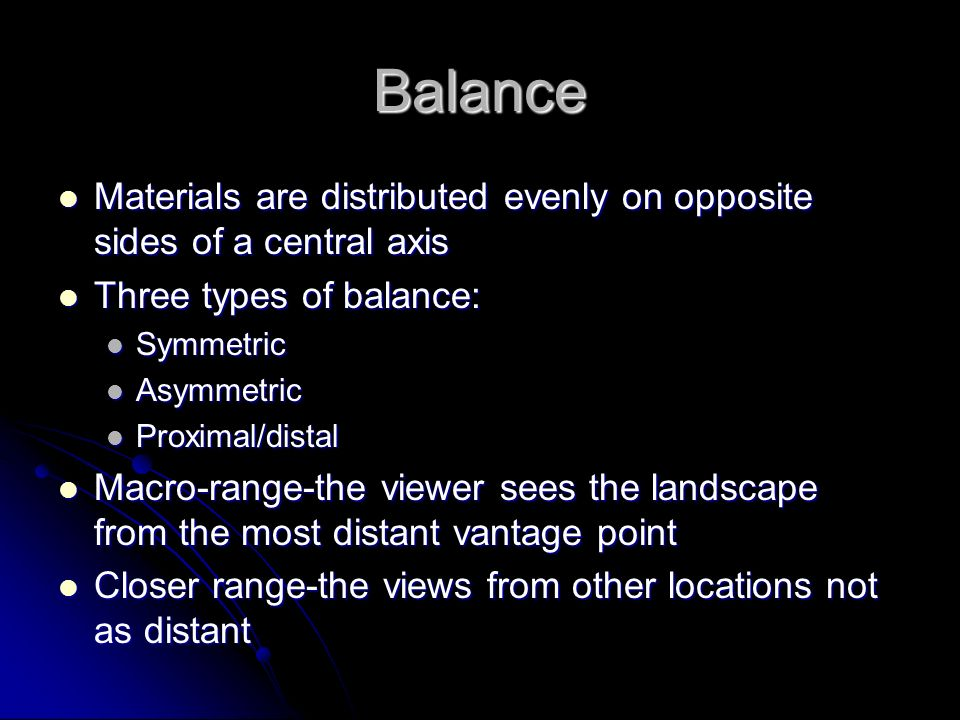 Balance Materials are distributed evenly on opposite sides of a central axis. Three types of balance: