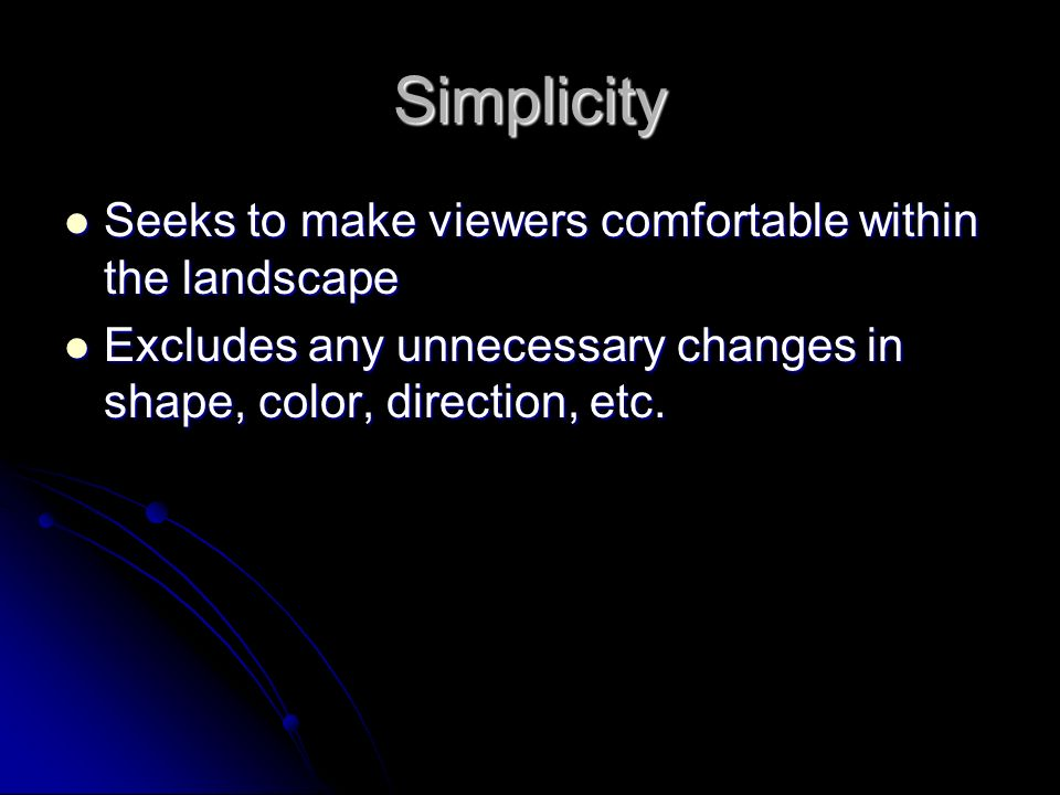 Simplicity Seeks to make viewers comfortable within the landscape