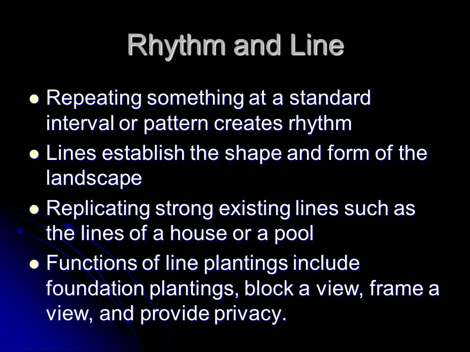 Rhythm and Line Repeating something at a standard interval or pattern creates rhythm. Lines establish the shape and form of the landscape.
