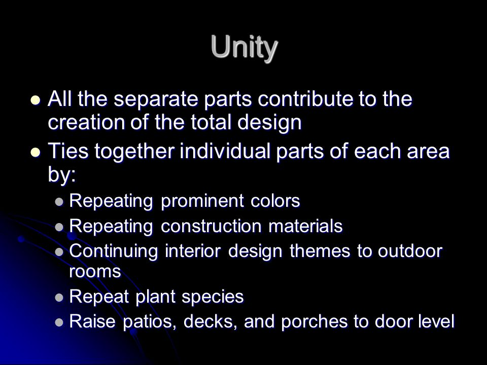 Unity All the separate parts contribute to the creation of the total design. Ties together individual parts of each area by: