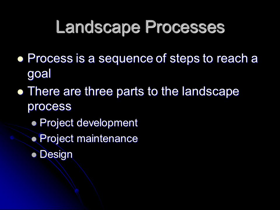 Landscape Processes Process is a sequence of steps to reach a goal