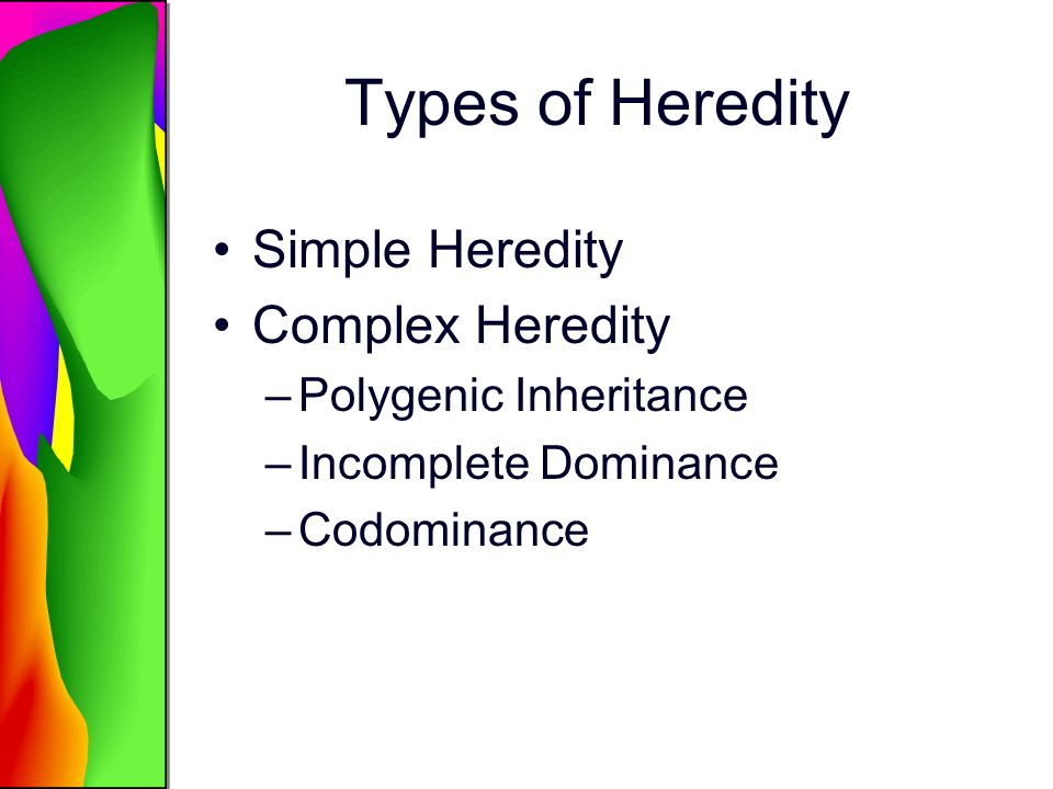 Types of Heredity Simple Heredity Complex Heredity