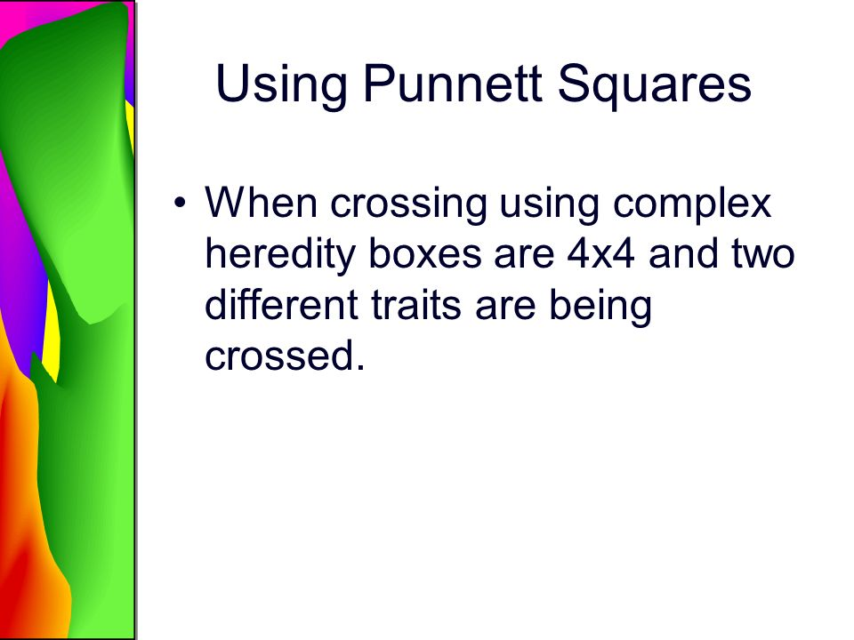 Using Punnett Squares When crossing using complex heredity boxes are 4x4 and two different traits are being crossed.