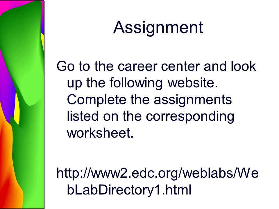 Assignment Go to the career center and look up the following website. Complete the assignments listed on the corresponding worksheet.