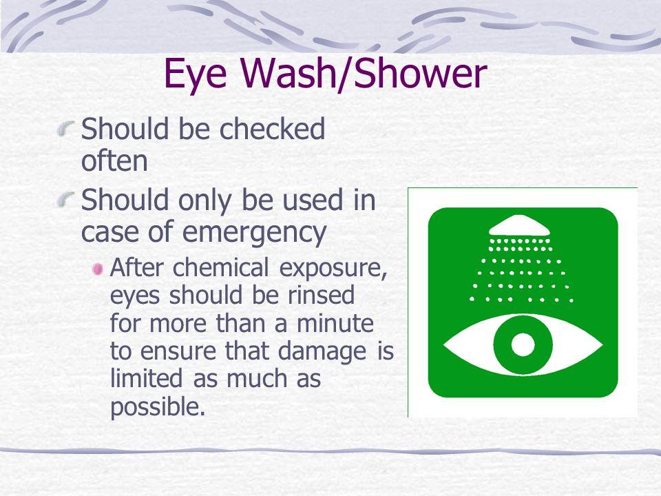 Eye Wash/Shower Should be checked often
