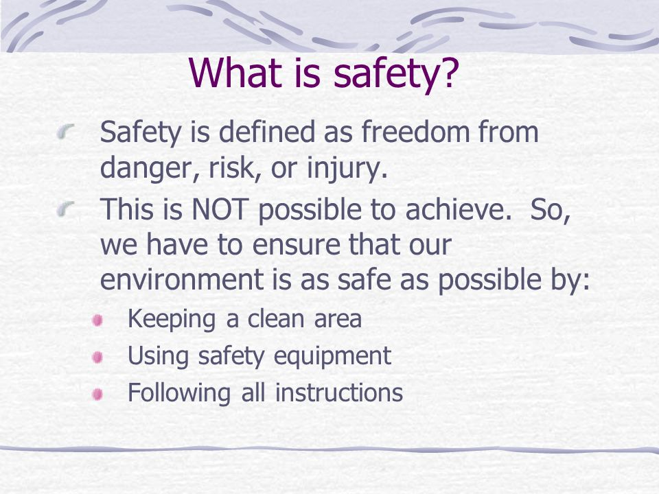 What is safety Safety is defined as freedom from danger, risk, or injury.