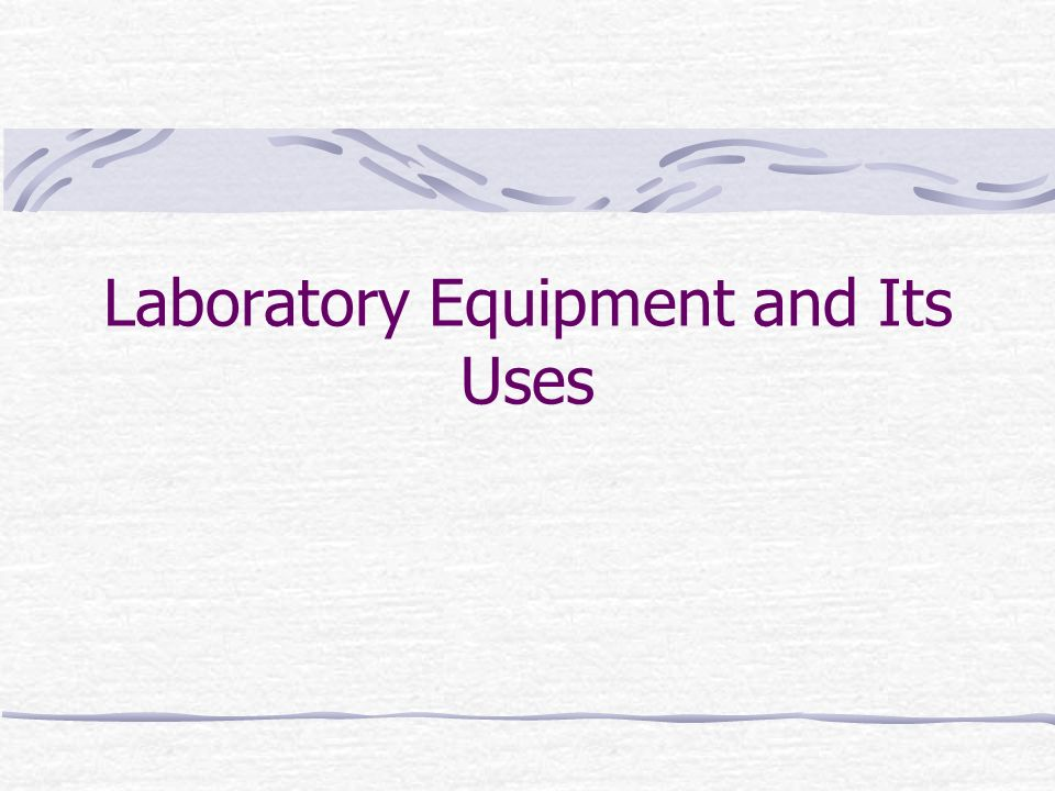 Laboratory Equipment and Its Uses