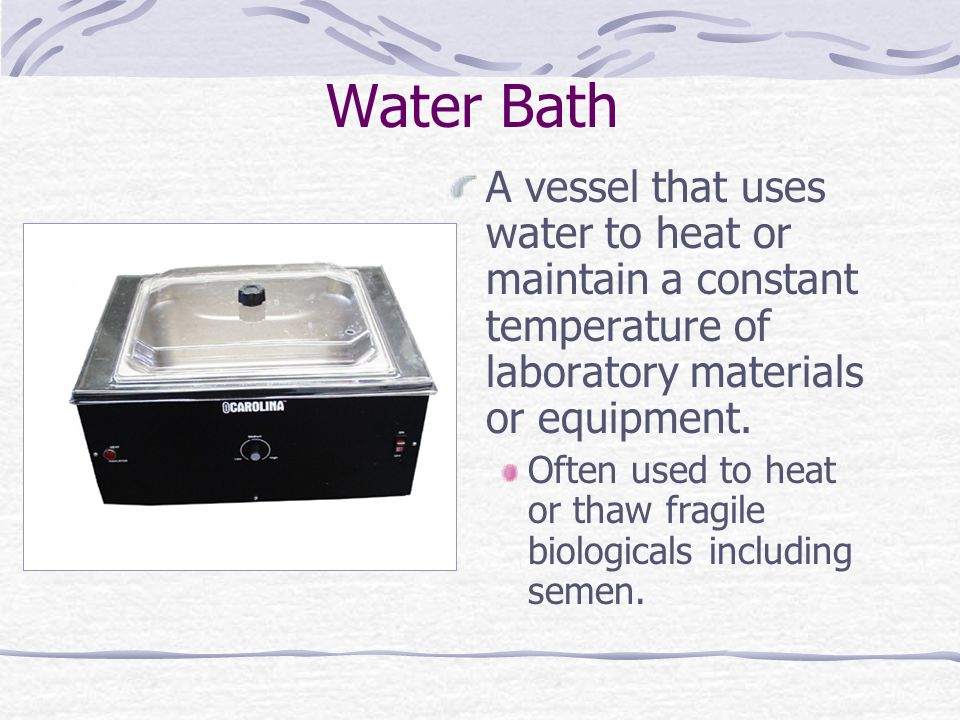 Water Bath A vessel that uses water to heat or maintain a constant temperature of laboratory materials or equipment.