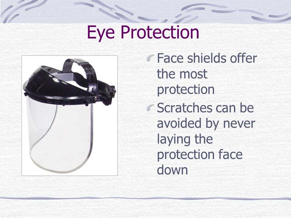 Eye Protection Face shields offer the most protection