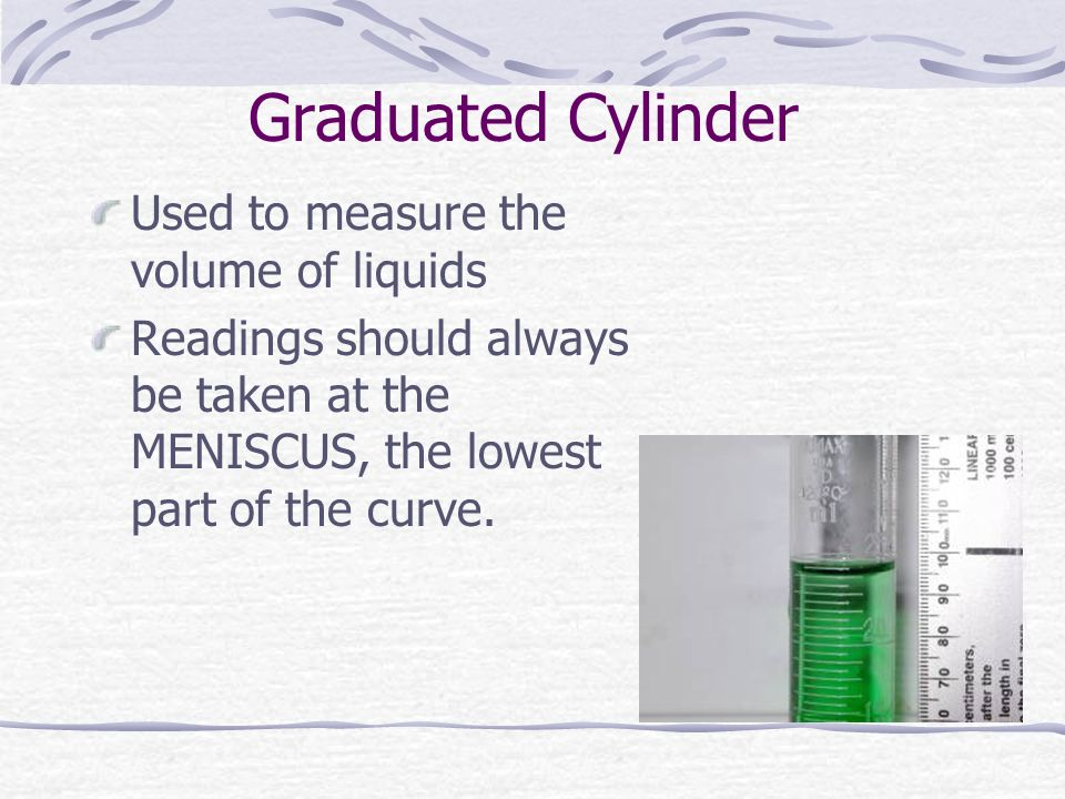 Graduated Cylinder Used to measure the volume of liquids