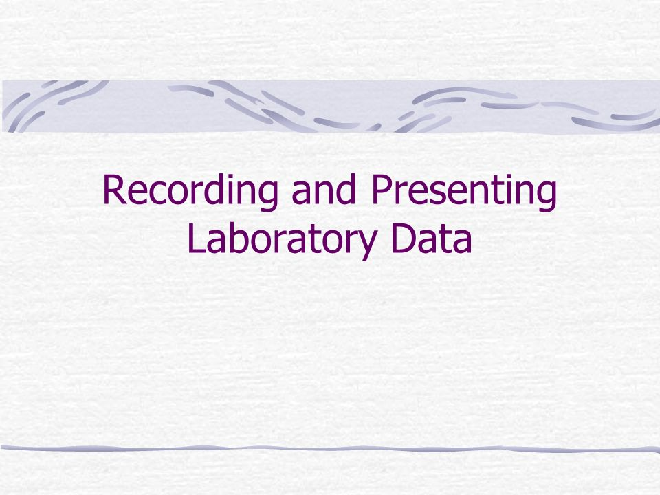 Recording and Presenting Laboratory Data