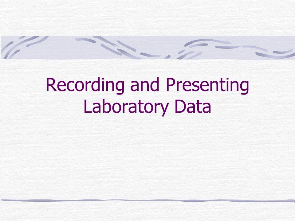 Recording and Presenting Laboratory Data