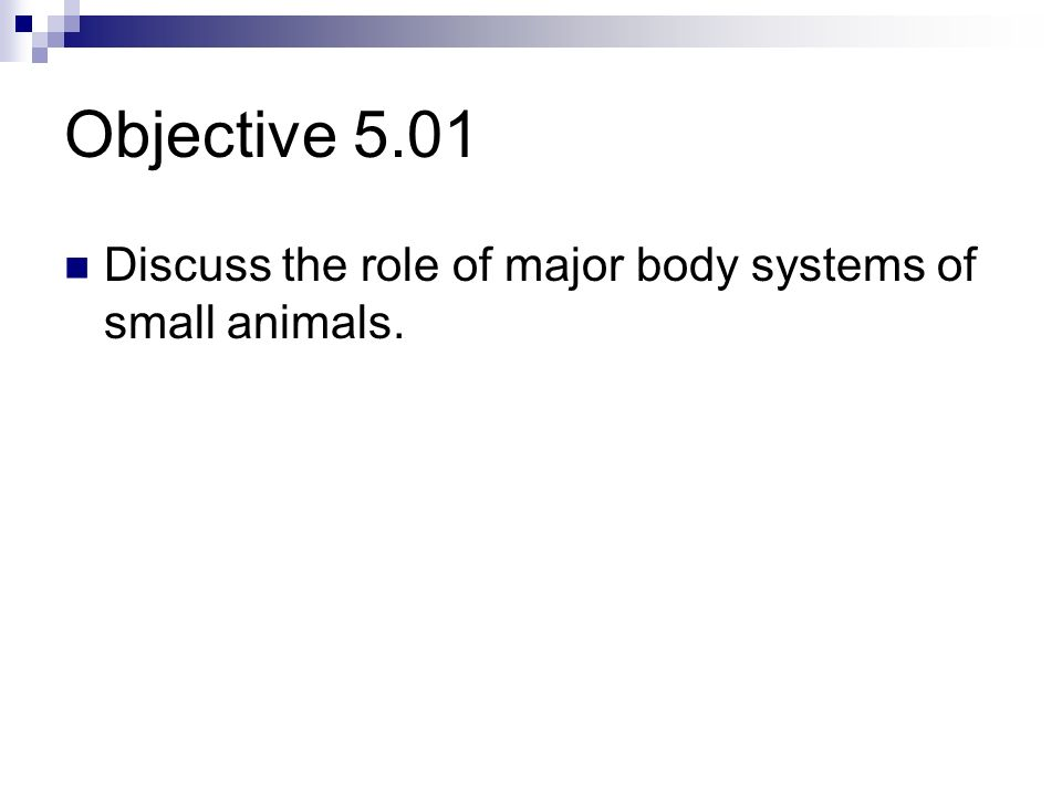 Objective 5.01 Discuss the role of major body systems of small animals.