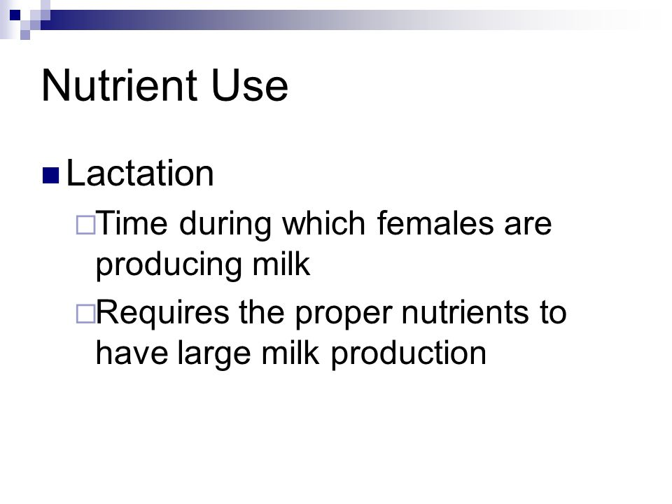 Nutrient Use Lactation Time during which females are producing milk