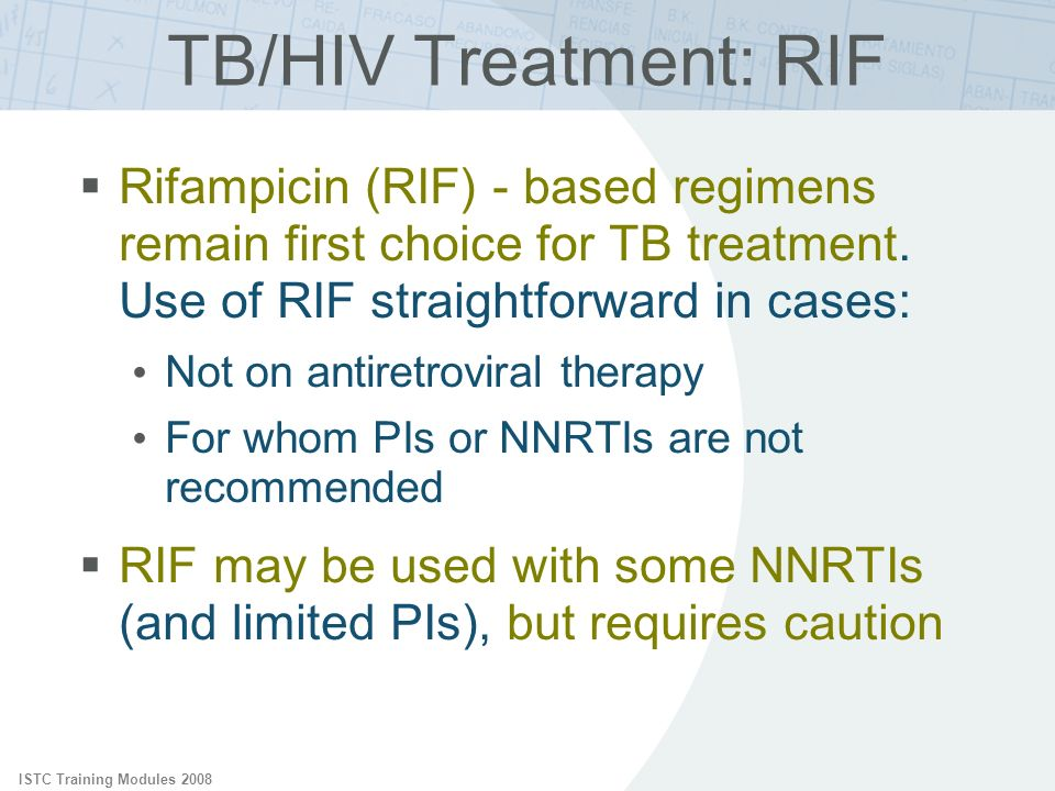 TB/HIV Treatment: RIF Rifampicin (RIF) - based regimens remain first choice for TB treatment. Use of RIF straightforward in cases: