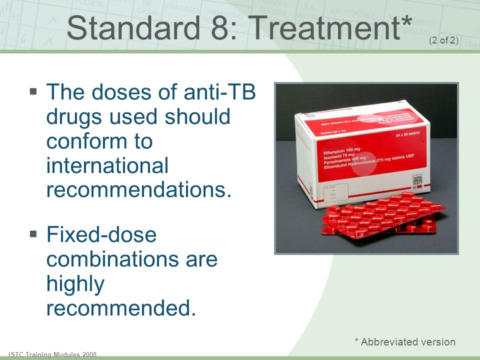 Standard 8: Treatment* (2 of 2) The doses of anti-TB drugs used should conform to international recommendations.