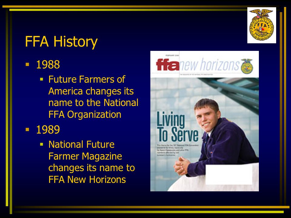FFA History 1988. Future Farmers of America changes its name to the National FFA Organization. 1989.