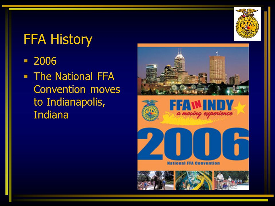 FFA History 2006 The National FFA Convention moves to Indianapolis, Indiana