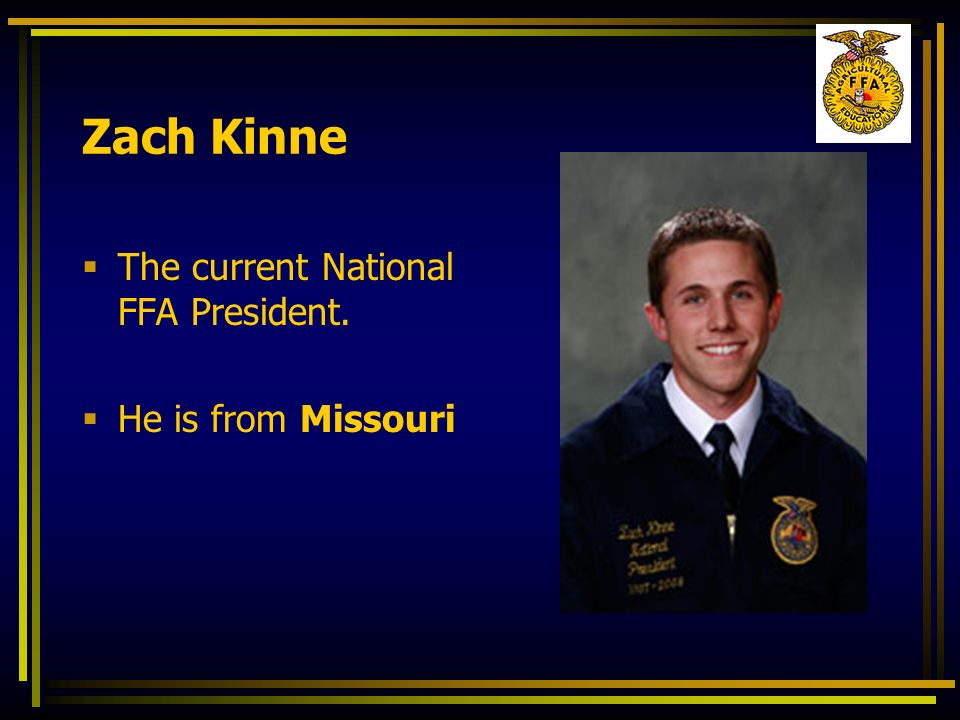 Zach Kinne The current National FFA President. He is from Missouri
