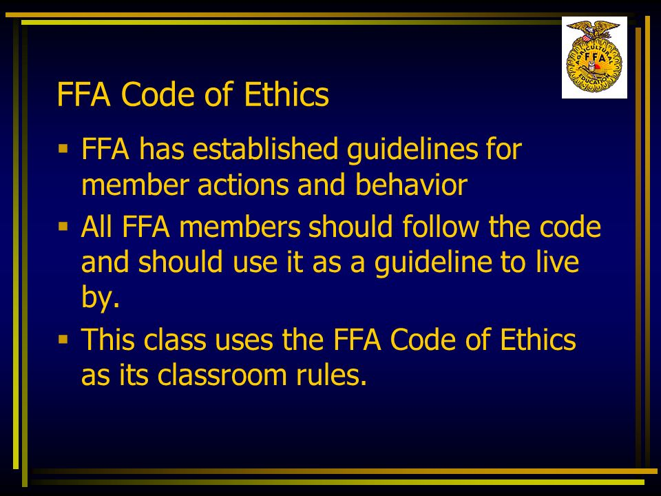 FFA Code of Ethics FFA has established guidelines for member actions and behavior.