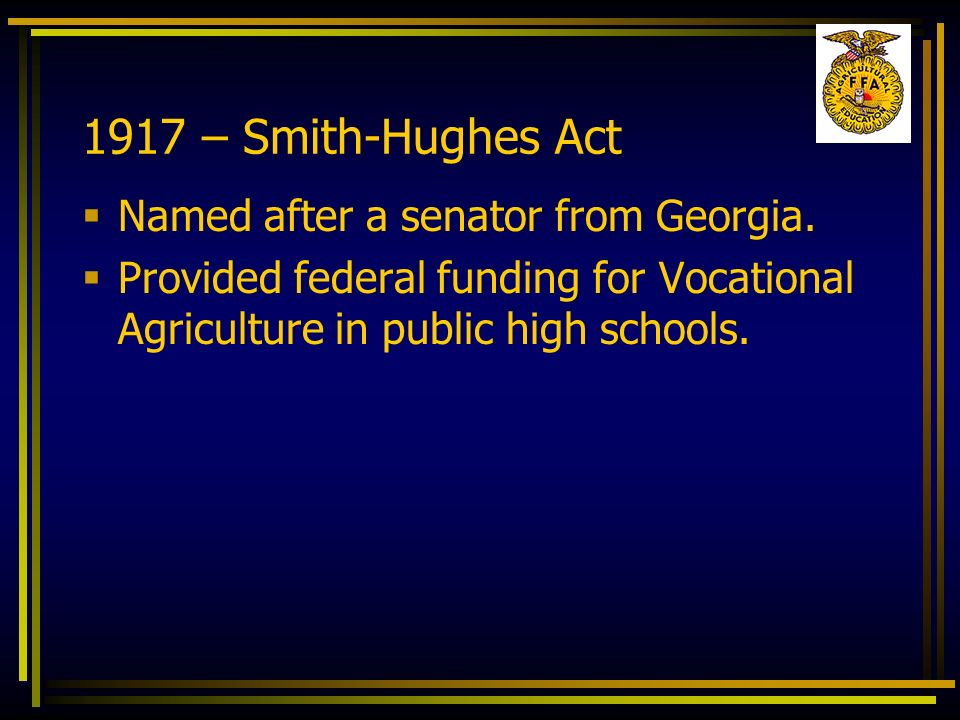 1917 – Smith-Hughes Act Named after a senator from Georgia.