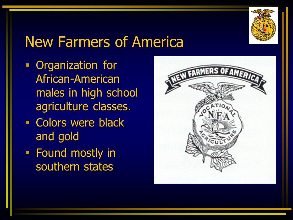 New Farmers of America Organization for African-American males in high school agriculture classes. Colors were black and gold.