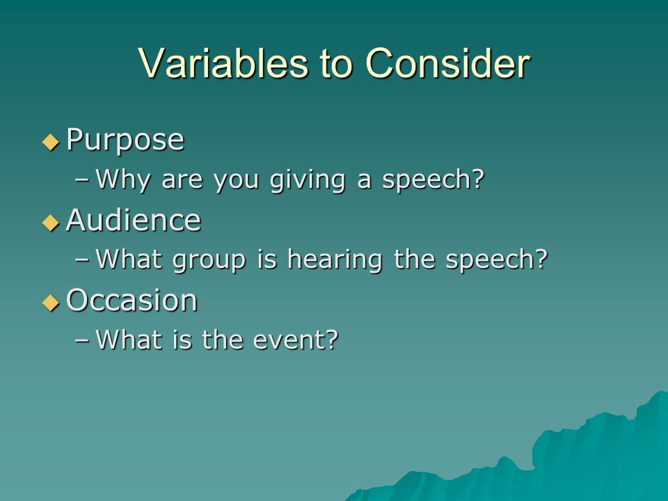 Variables to Consider Purpose Audience Occasion