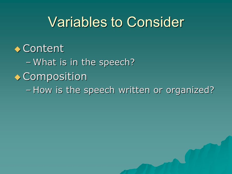 Variables to Consider Content Composition What is in the speech