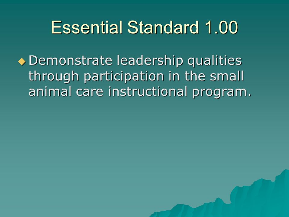Essential Standard 1.00 Demonstrate leadership qualities through participation in the small animal care instructional program.