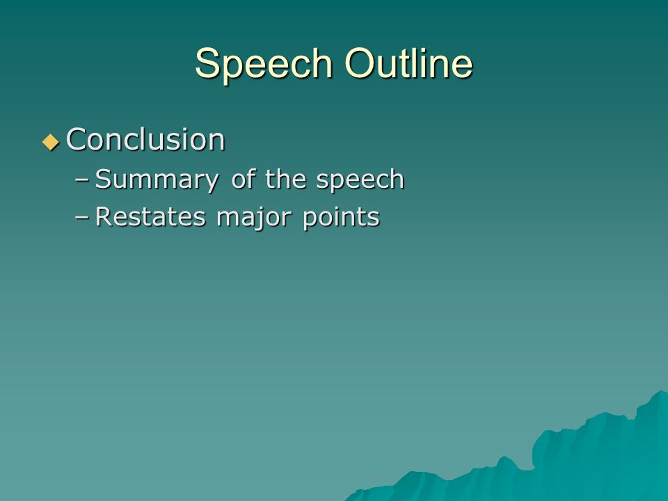 Speech Outline Conclusion Summary of the speech Restates major points