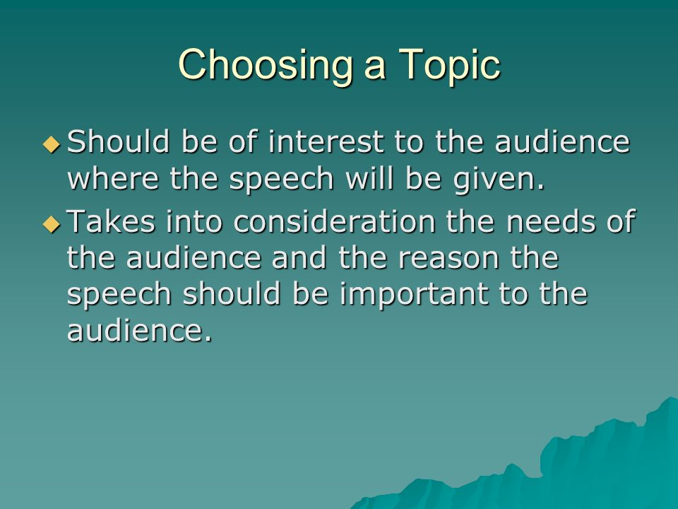 Choosing a Topic Should be of interest to the audience where the speech will be given.