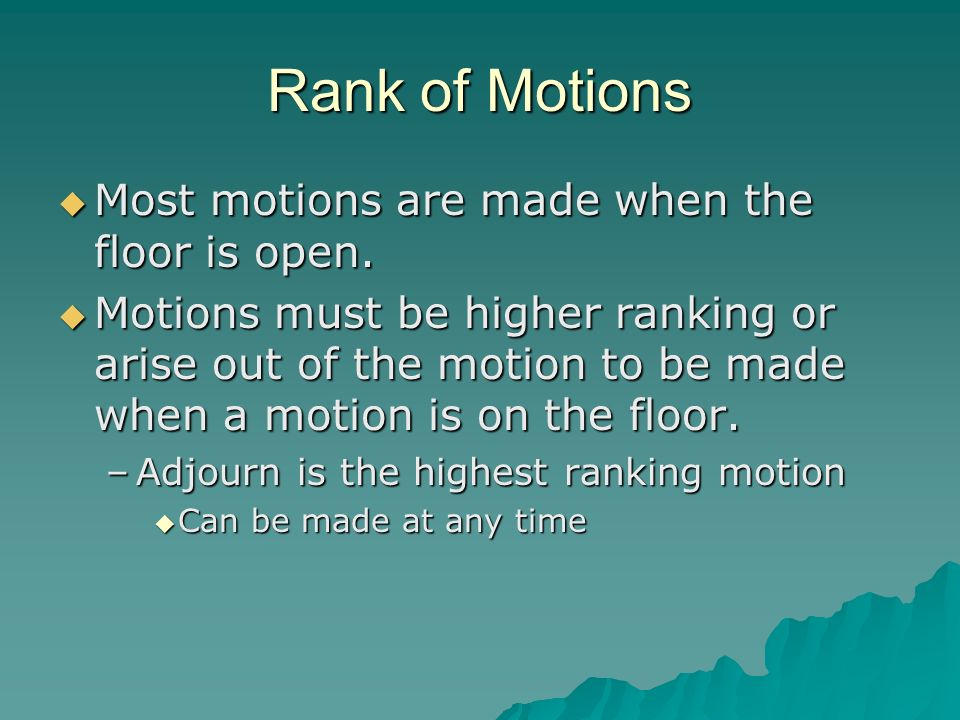 Rank of Motions Most motions are made when the floor is open.